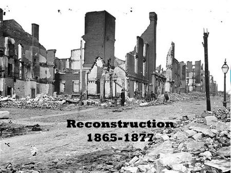 Reconstruction 1865-1877.