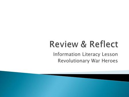 Information Literacy Lesson Revolutionary War Heroes.