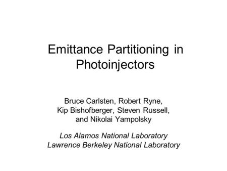 Emittance Partitioning in Photoinjectors Bruce Carlsten, Robert Ryne, Kip Bishofberger, Steven Russell, and Nikolai Yampolsky Los Alamos National Laboratory.