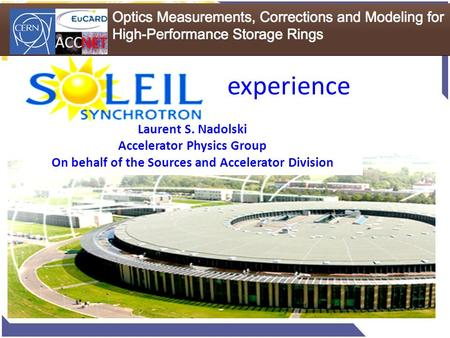 Experience Laurent S. Nadolski Accelerator Physics Group On behalf of the Sources and Accelerator Division.