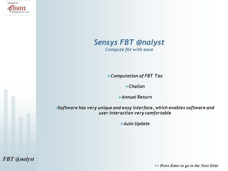 >> Press Enter to go to the Next Slide Sensys Compute fbt with ease  Computation of FBT Tax  Challan  Annual Return  Software.