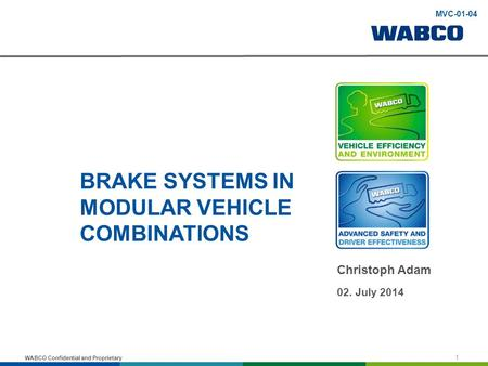 WABCO Confidential and Proprietary BRAKE SYSTEMS IN MODULAR VEHICLE COMBINATIONS Christoph Adam 02. July 2014 1 MVC-01-04.