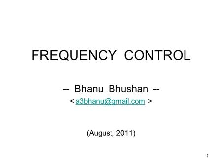 1 FREQUENCY CONTROL -- Bhanu Bhushan -- (August, 2011)