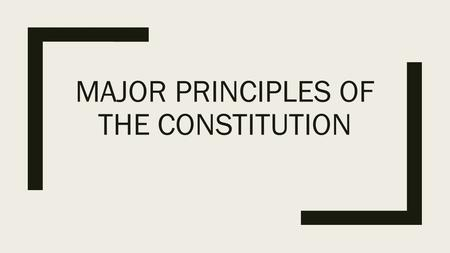 MAJOR PRINCIPLES OF THE CONSTITUTION. Popular Sovereignty ■People are the source of the government's power.