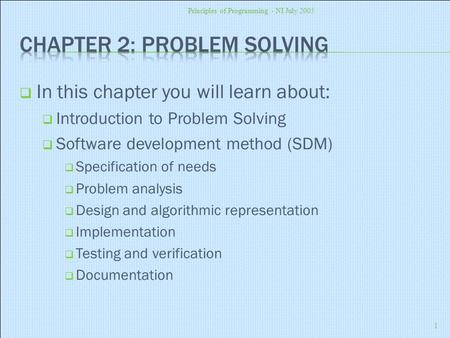  In this chapter you will learn about:  Introduction to Problem Solving  Software development method (SDM)  Specification of needs  Problem analysis.