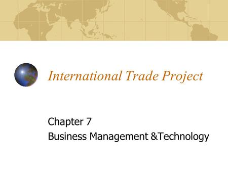 International Trade Project Chapter 7 Business Management &Technology.