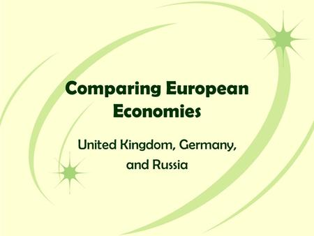 Comparing European Economies United Kingdom, Germany, and Russia.