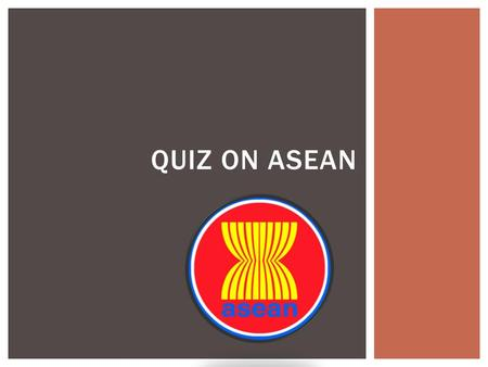 QUIZ ON ASEAN.  What is the population of ASEAN?  How many countries are involved in ASEAN?  When was ASEAN formed?  How many currencies are used.