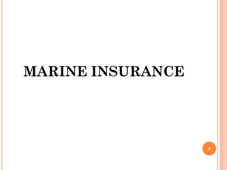 MARINE INSURANCE 1. Life Insurance General Insurance Fire Insurance Marine Insurance Auto Insurance Crop Insurance 2.