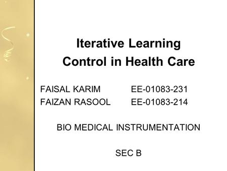 Iterative Learning Control in Health Care FAISAL KARIMEE-01083-231 FAIZAN RASOOLEE-01083-214 BIO MEDICAL INSTRUMENTATION SEC B.