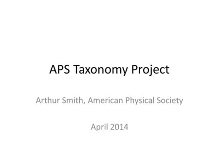 APS Taxonomy Project Arthur Smith, American Physical Society April 2014.
