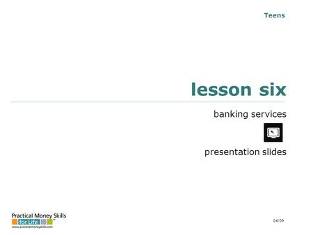 Teens lesson six banking services presentation slides 04/09.