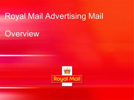 Royal Mail Advertising Mail Overview. 2 Definition Mailings which comprise a largely uniform message to all addressees, with the purpose of promoting.