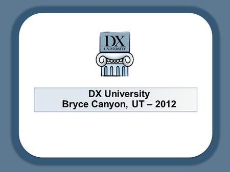 DX University Bryce Canyon, UT – 2012. DX University – Visalia 2012 2 DXU – Bryce Canyon, UT 2012 Ethics: QSLing, Internet, Remote Operations Wayne Mills.