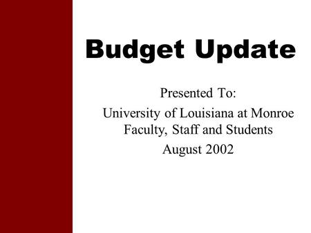 Budget Update Presented To: University of Louisiana at Monroe Faculty, Staff and Students August 2002.