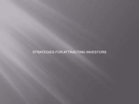 STRATEGIES FOR ATTRACTING INVESTORS. 1.What is strategy? - each strategy answers how we act in order to achieve specific goals -the strategy says HOW.