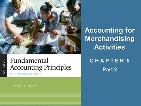 Accounting for Merchandising Activities Accounting for Merchandising Activities C H A P T E R 5 Part 2.