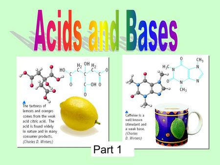 Part 1 Some Properties of Acids þ Taste sour þ Corrode metals þ pH is less than 7 þ React with bases to form a salt and water þ Produce H + (as H 3 O.