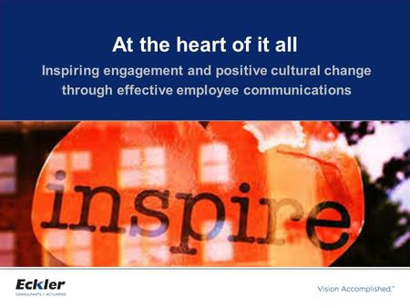 Inspiring engagement and positive cultural change through effective employee communications At the heart of it all.