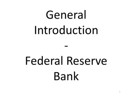 General Introduction - Federal Reserve Bank 1. Central Banks: The Bankers' Bank The most important day-to-day jobs of the central bank are to: – provide.