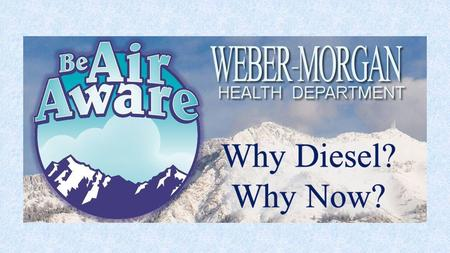 Diesel and Particulates In 1991, Weber County exceeded the limit on Carbon Monoxide and other gasses. Diesel and its high particulate components were.