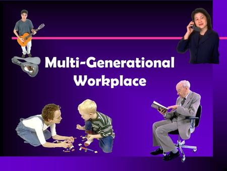 Multi-Generational Workplace. What is a Generation? n Generation is defined as, the average period between the first of one generation and that of the.