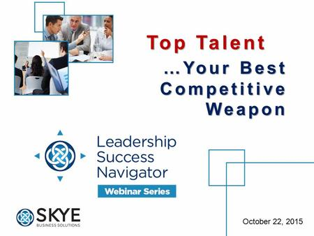 October 22, 2015 Top Talent …Your Best Competitive Weapon.