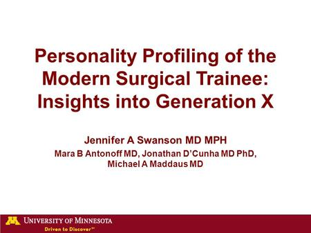 Personality Profiling of the Modern Surgical Trainee: Insights into Generation X Jennifer A Swanson MD MPH Mara B Antonoff MD, Jonathan D'Cunha MD PhD,
