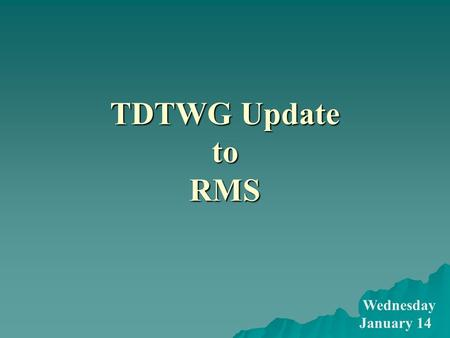 TDTWG Update to RMS Wednesday January 14. TDTWG Update to RMS Scope Texas Data Transport Working Group (TDTWG) is responsible for creating and maintaining.