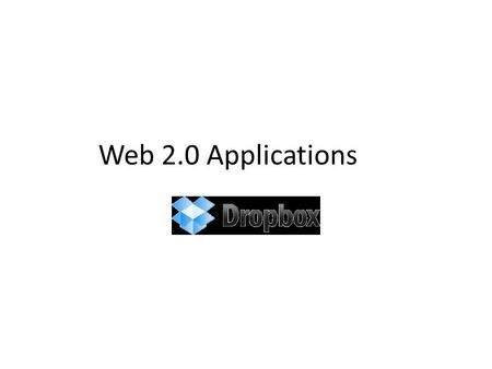 Web 2.0 Applications. Tasks that can be completed with Dropbox.