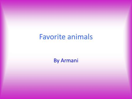 Favorite animals By Armani. penguins Penguin are so cute I love how they wobble I would love to be a penguin because I wobble a lot and they live in the.