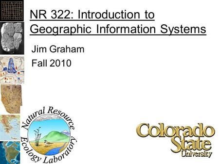 NR 322: Introduction to Geographic Information Systems Jim Graham Fall 2010.