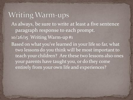 As always, be sure to write at least a five sentence paragraph response to each prompt. 10/26/15 Writing Warm-up #1 Based on what you've learned in your.