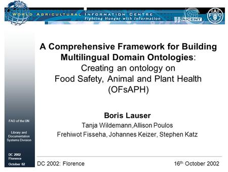 FAO of the UN Library and Documentation Systems Division DC 2002 Florence October 02 A Comprehensive Framework for Building Multilingual Domain Ontologies: