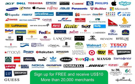 Sign up for FREE and receive US$10 More than 20,000 merchants.