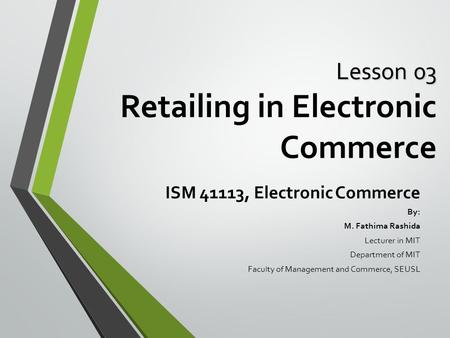 Learning Objectives Describe electronic retailing (e-tailing) and its characteristics. Define and describe the primary e-tailing business models. Describe.