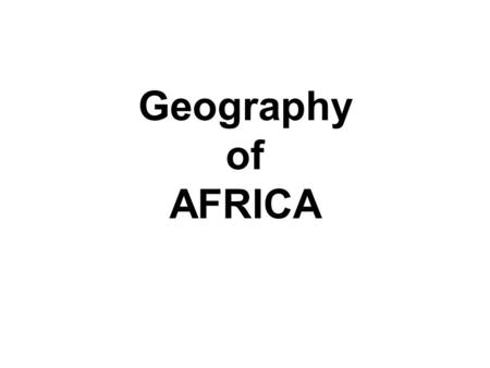 Geography of AFRICA. 2 nd Largest Continent 1/5 Earth's land Dual climate zones.