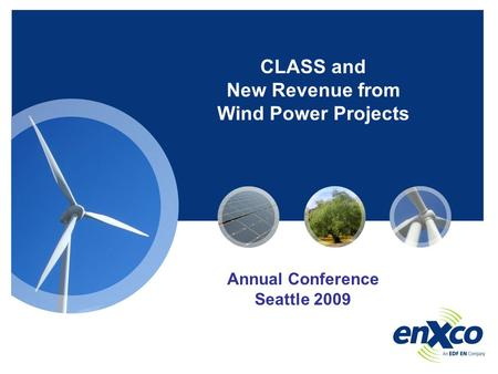 CLASS and New Revenue from Wind Power Projects Annual Conference Seattle 2009.