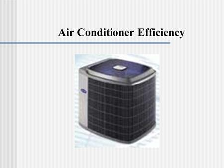 Air Conditioner Efficiency. Air Conditioner Problem Suppose an older home in San Antonio is equipped with a central air-conditioning unit with SEER rating.