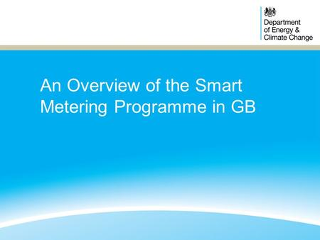 An Overview of the Smart Metering Programme in GB.
