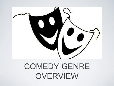 COMEDY GENRE OVERVIEW. TYPES OF COMEDIES - Slapstick Slapstick was predominant in the earliest silent films Highlighted by physical comedy such as violence,