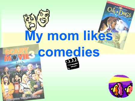My mom likes comedies Write the correct words under the pictures an action movie a documentary a sports program a comedy a romantic movie a horror movie.