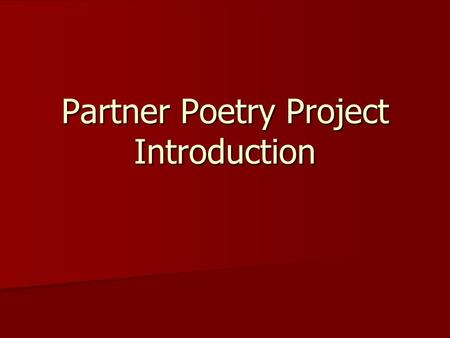 Partner Poetry Project Introduction. My mistress' eyes are nothing like the sun; sun CoralCoral is far more red than her lips' red: Coral If snow be white,