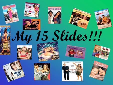 My 15 Slides !!!. Jersey Girl #1 A Walk To Remember #2.