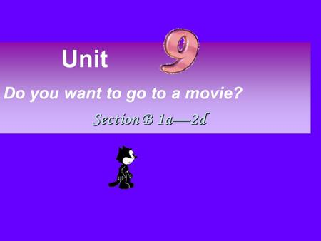 Unit Do you want to go to a movie? Section B 1a—2d.