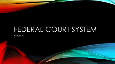FEDERAL COURT SYSTEM Article III. OUTLINE REFRESHER SUPREME COURT NOMINATION.