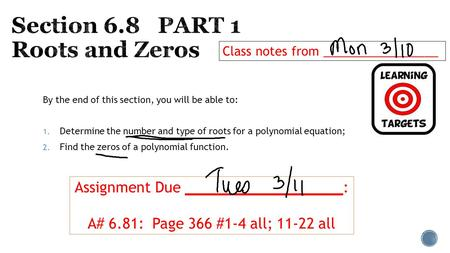 By the end of this section, you will be able to: 1. Determine the number and type of roots for a polynomial equation; 2. Find the zeros of a polynomial.
