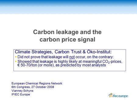 Carbon leakage and the carbon price signal Climate Strategies, Carbon Trust & Öko-Institut:   Did not prove that leakage will not occur, on the contrary: