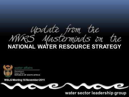 NATIONAL WATER RESOURCE STRATEGY WSLG Meeting 18 November 2011.