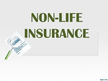 "NON-<strong>LIFE</strong> <strong>INSURANCE</strong>. Non – <strong>Life</strong> <strong>Insurance</strong> According to Wikipedia ""Non-<strong>life</strong> <strong>Insurance</strong> or General <strong>Insurance</strong> policies, including automobile and homeowners."